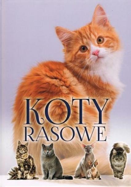 Koty rasowe - zbiorowe Opracowanie | okładka