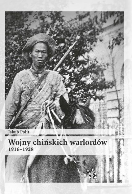Wojny chińskich warlordów 1916-1928 - Jakub Polit   okładka