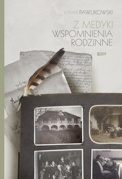 Z Medyki. Wspomnienia rodzinne Kaspra Pawlikowskiego - Kasper Pawlikowski | okładka