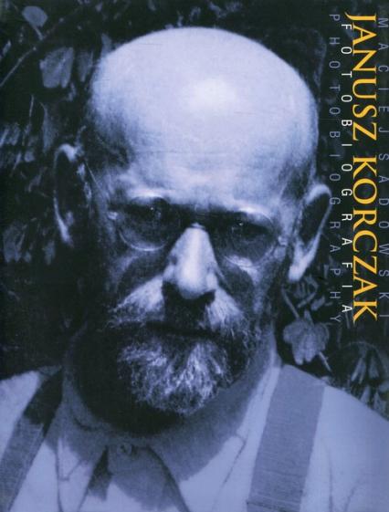 Janusz Korczak Fotobiografia - Maciej Sadowski   okładka