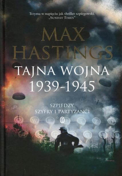 Tajna wojna 1939-1945 Szpiedzy. Szyfry i partyzanci - Max Hastings   okładka