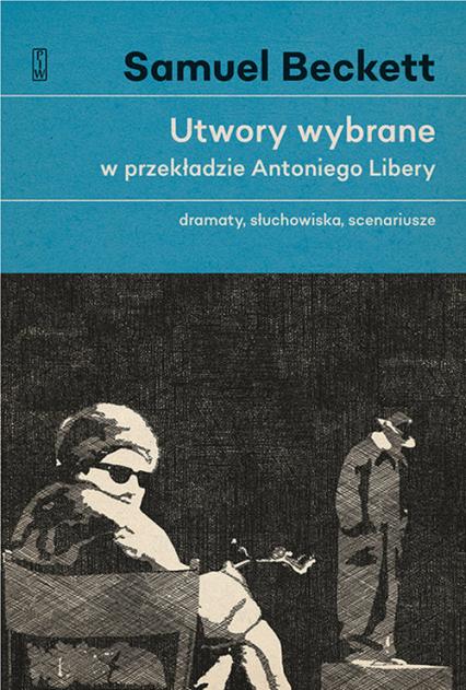 Utwory wybrane w przekładzie Antoniego Libery Dramaty, słuchowiska, scenariusze. - Samuel Beckett | okładka