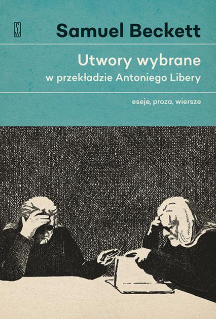 Utwory wybrane w przekładzie Antoniego Libery. Eseje, proza, wiersze. - Samuel Beckett   okładka