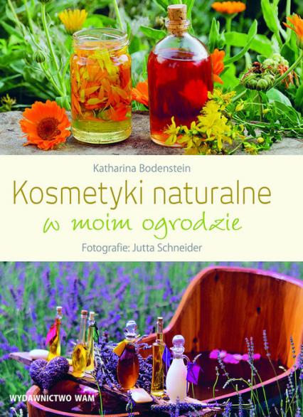 Kosmetyki naturalne w moim ogrodzie - Bodenstein Katharina, Schneider Jutta   okładka