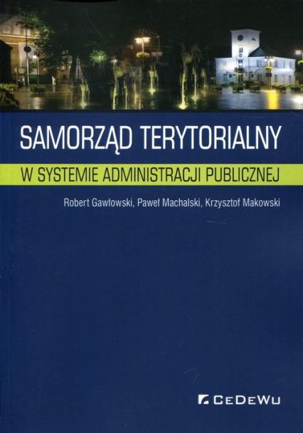 Samorząd terytorialny w systemie administracji publicznej - Gawłowski Robert, Machalski Paweł, Makowski K | okładka