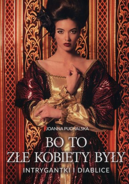 Bo to złe kobiety były Intrygantki i diablice - Joanna Puchalska | okładka