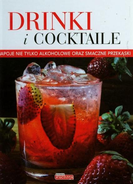 Drinki i cocktaile Napoje nie tylko alkoholowe oraz smaczne przekąski - Iwona Czarkowska | okładka