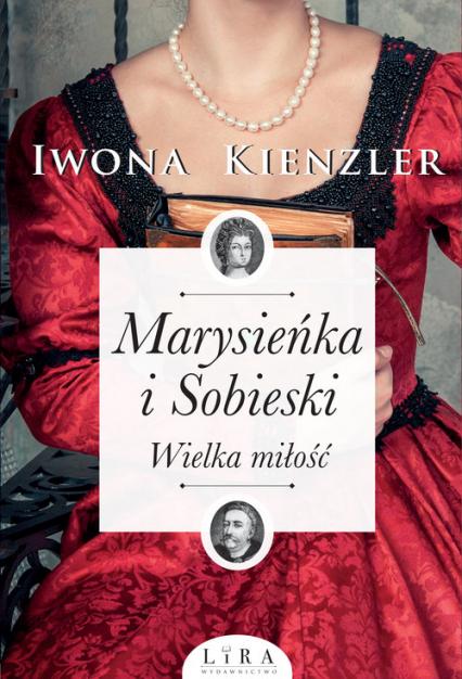 Marysieńka i Sobieski Wielka miłość - Iwona Kienzler | okładka