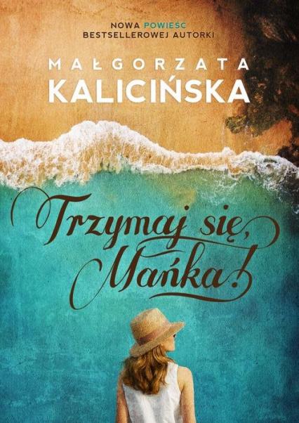 Trzymaj się, Mańka! - Małgorzata Kalicińska | okładka