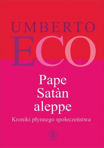 Pape Satan aleppe Kroniki płynnego społeczeństwa - Umberto Eco | okładka