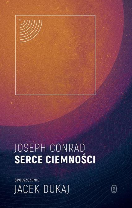 Serce ciemności spolszczenie Jacek Dukaj - Joseph Conrad   okładka