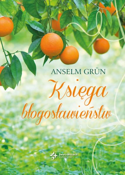 Księga błogosławieństw - Anselm Grun | okładka