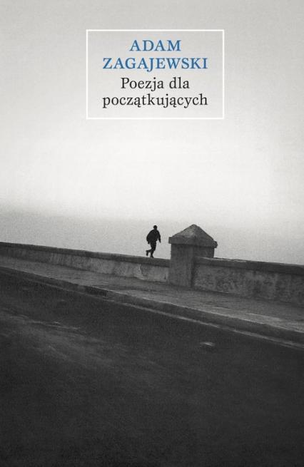Poezja dla początkujących - Adam Zagajewski | okładka