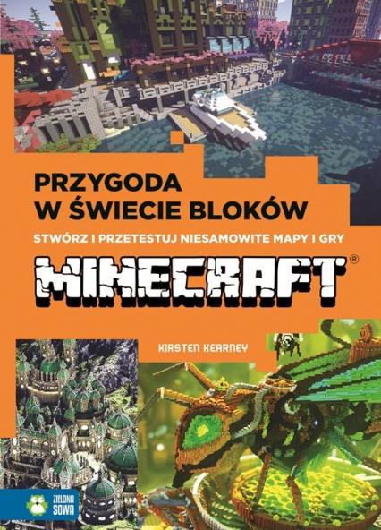 Przygody w świecie bloków Stwórz i przetestuj niesamowite mapy i gry Minecreft - Kirsten Kearney   okładka