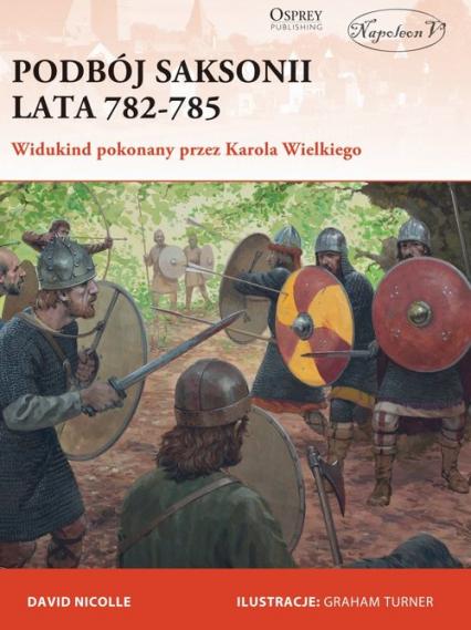 Podbój Saksonii lata 782-785 Widukind pokonany przez Karola Wielkiego - Davide Nicolle | okładka