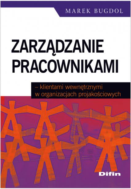 Zarządzanie pracownikami klientami wewnętrznymi w organizacjach projakościowych - Marek Bugdol | okładka