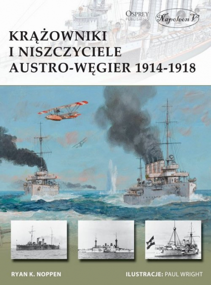 Krążowniki i niszczyciele Austro-Węgier 1914-1918 - Ryan Noppen | okładka