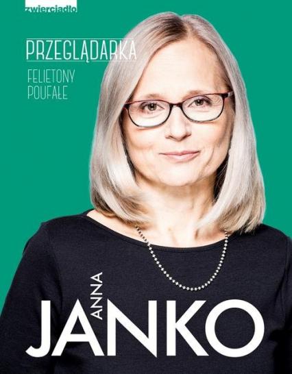Przeglądarka. Felietony poufne - Anna Janko | okładka