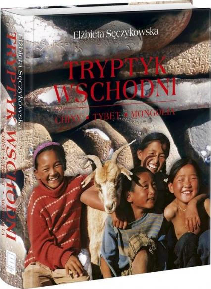Tryptyk wschodni Tybet, Mongolia, Chiny - Elżbieta Sęczkowska | okładka