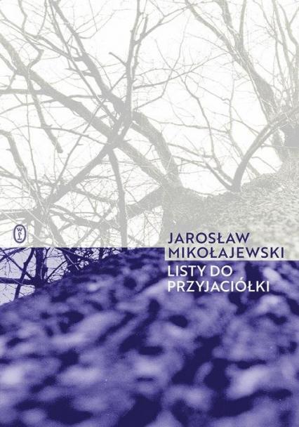 Listy do przyjaciółki - Jarosław Mikołajewski | okładka