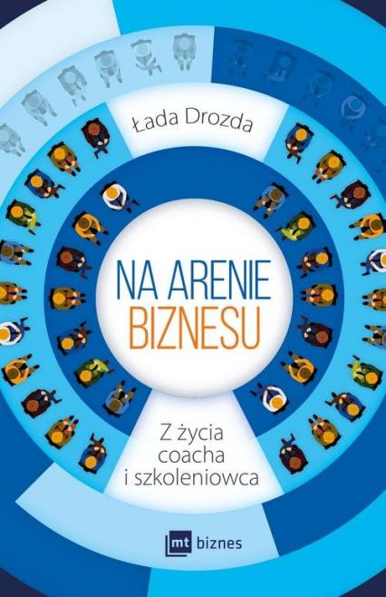 Na arenie biznesu Z życia coacha i szkoleniowca - Łada Bobrowska-Drozda | okładka