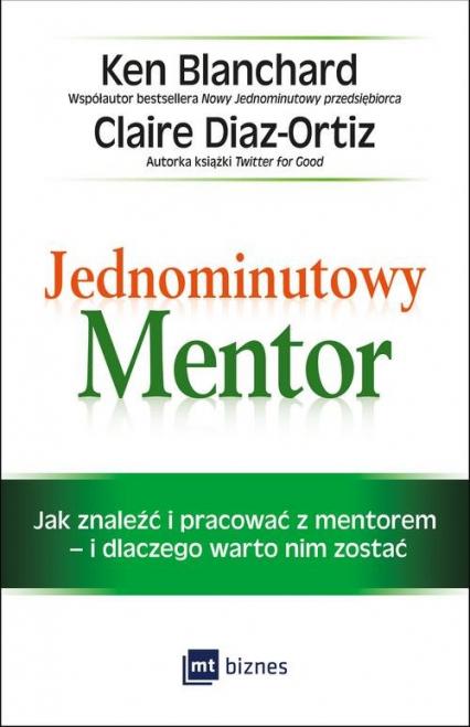 Jednominutowy Mentor Jak znaleźć mentora i pracować z nim – i dlaczego warto nim zostać - Blanchard Ken, Diaz-Ortiz Claire | okładka