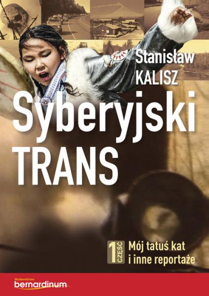 Syberyjski trans 1 część. Mój tatuś kat i inne reportaże - Stanisław Kalisz   okładka
