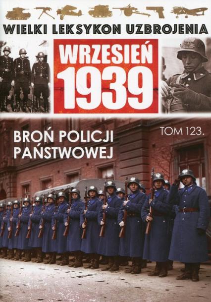 Wielki Leksykon Uzbrojenia Wrzesień 1939 Tom 123 Broń Policji Państwowej - zbiorowa praca | okładka