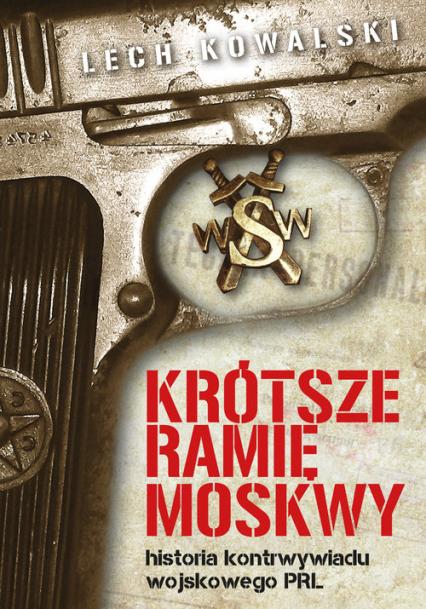 Krótsze ramię Moskwy Historia kontrwywiadu wojskowego PRL