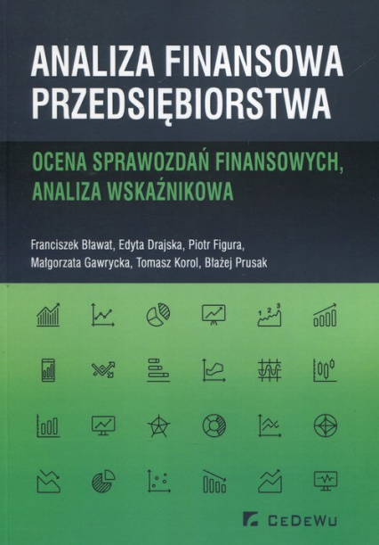 Analiza finansowa przedsiębiorstwa Ocena sprawozdań finansowych, analiza wskaźnikowa - Bławat Franciszek, Drajska Edyta, Figura Piotr | okładka