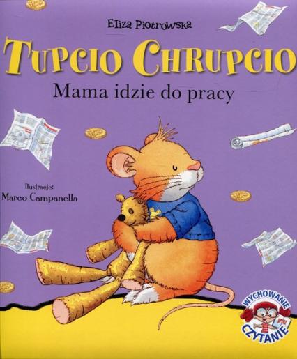 Tupcio Chrupcio Mama idzie do pracy - Eliza Piotrowska   okładka