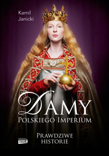 Damy polskiego imperium. Kobiety które zbudowały mocarstwo - Kamil Janicki | okładka
