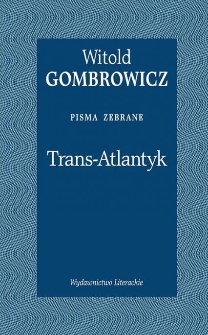 Trans-Atlantyk Pisma zebrane - Witold Gombrowicz | okładka