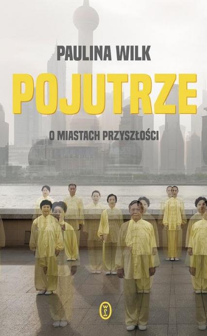 Pojutrze O miastach przyszłości - Paulina Wilk | okładka