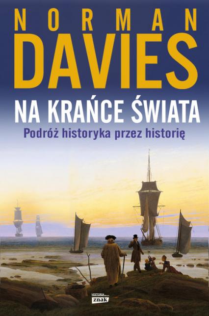Na krańce świata. Podróż historyka przez historię - Norman Davies | okładka