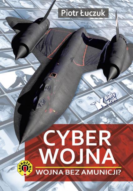 Cyberwojna Wojna bez amunicji? - Piotr Łuczuk | okładka