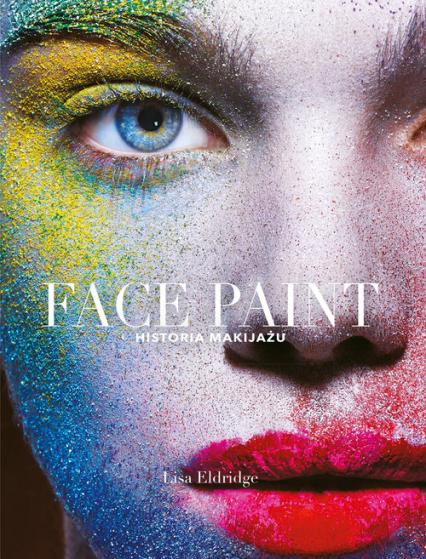 Face Paint. Historia makijażu - Lisa Eldridge | okładka