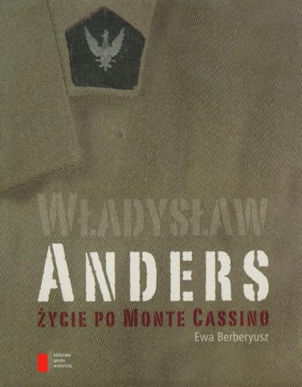 Władysław Anders Życie po Monte Cassino - Ewa Berberyusz | okładka