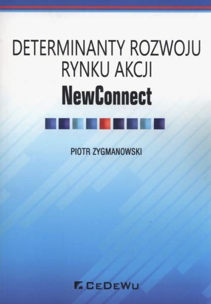 Determinaty rozwoju rynku akcji NewConnect - Piotr Zygmanowski | okładka