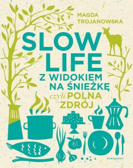 Slow Life z widokiem na Śnieżkę czyli Polna Zdrój - Magdalena Trojanowska | okładka