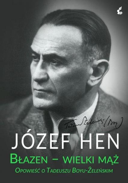 Błazen wielki mąż Opowieść o Tadeuszu Boyu-Żeleńskim - Józef Hen | okładka