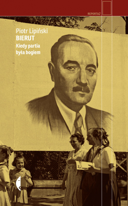 Bierut Kiedy partia była bogiem Kiedy partia była bogiem - Piotr Lipiński | okładka