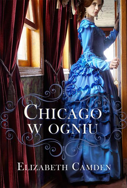 Chicago w ogniu - Elizabeth Camden | okładka