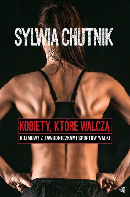 Kobiety, które walczą. Rozmowy z zawodniczkami sportów walki - Sylwia Chutnik   okładka