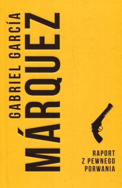 Raport z pewnego porwania - Marquez Gabriel Garcia   okładka