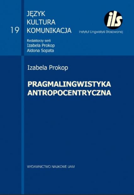 Pragmalingwistyka antropocentryczna - Izabela Prokop | okładka
