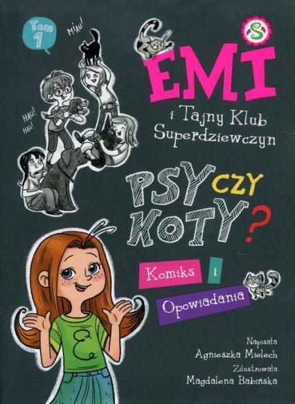 Emi i Tajny Klub Superdziewczyn Psy czy koty? Komiks i opowiadania - Agnieszka Mielech | okładka