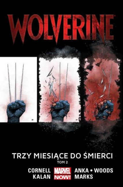 Wolverine Tom 2 Trzy miesiące do śmierci - Cornell Paul, Kalan Elliot, Anka Kris, Woods Pete, Larroca Salvador, Marks Jonathan | okładka