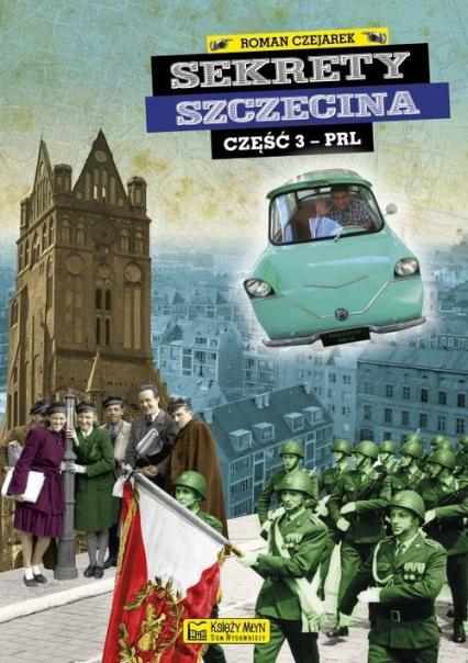 Sekrety Szczecina cz. 3 (PRL) - Roman Czejarek | okładka