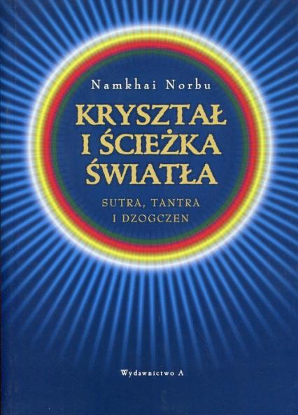 Kryształ i ścieżka światła Sutra, tantra i dzogczen - Namkhai Norbu   okładka